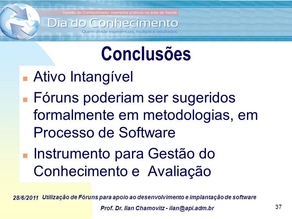 28/6/2011 Utilização de Fóruns para apoio ao desenvolvimento e implantação de software Prof. Dr. Ilan Chamovitz - ilan@api.adm.br 37 Conclusões n Ativ