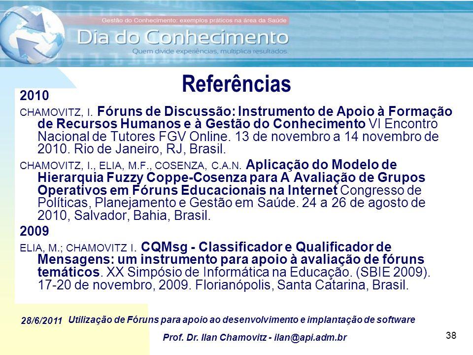 28/6/2011 Utilização de Fóruns para apoio ao desenvolvimento e implantação de software Prof. Dr. Ilan Chamovitz - ilan@api.adm.br 38 2010 CHAMOVITZ, I