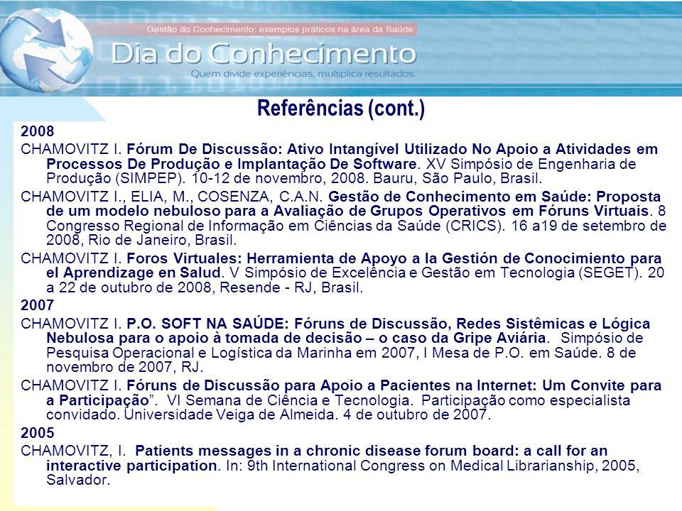 28/6/2011 Utilização de Fóruns para apoio ao desenvolvimento e implantação de software Prof. Dr. Ilan Chamovitz - ilan@api.adm.br 39 Referências (cont