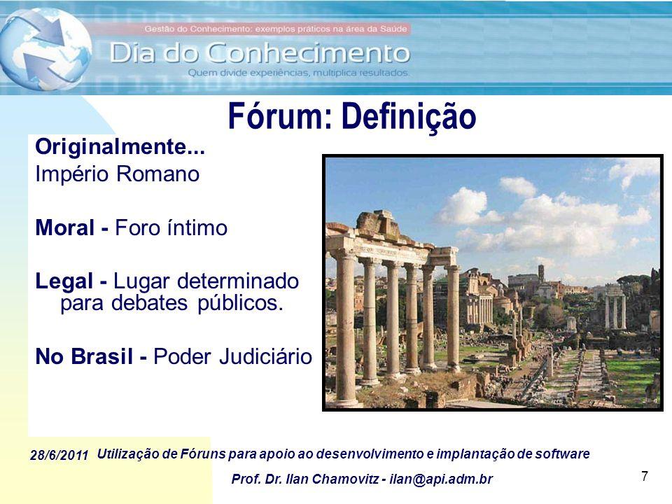 28/6/2011 Utilização de Fóruns para apoio ao desenvolvimento e implantação de software Prof. Dr. Ilan Chamovitz - ilan@api.adm.br 7 Originalmente... I