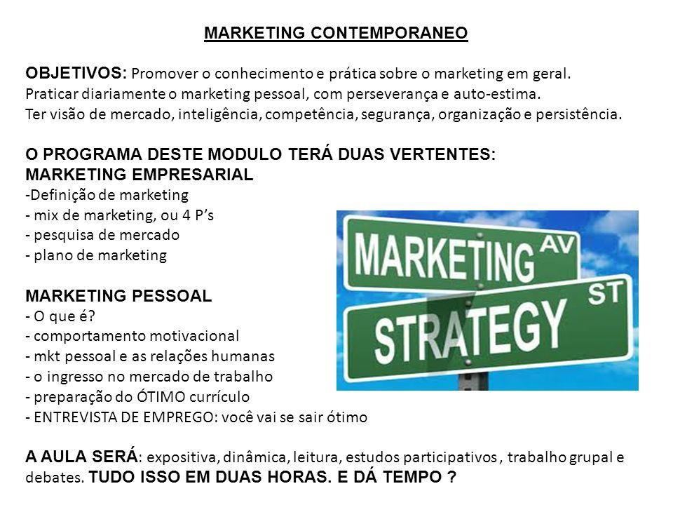 MARKETING CONTEMPORANEO OBJETIVOS: Promover o conhecimento e prática sobre o marketing em geral. Praticar diariamente o marketing pessoal, com perseve