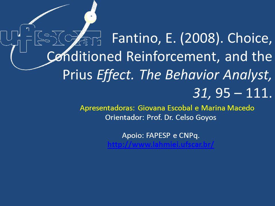Fantino, E. (2008). Choice, Conditioned Reinforcement, and the Prius Effect. The Behavior Analyst, 31, 95 – 111. Apresentadoras: Giovana Escobal e Mar