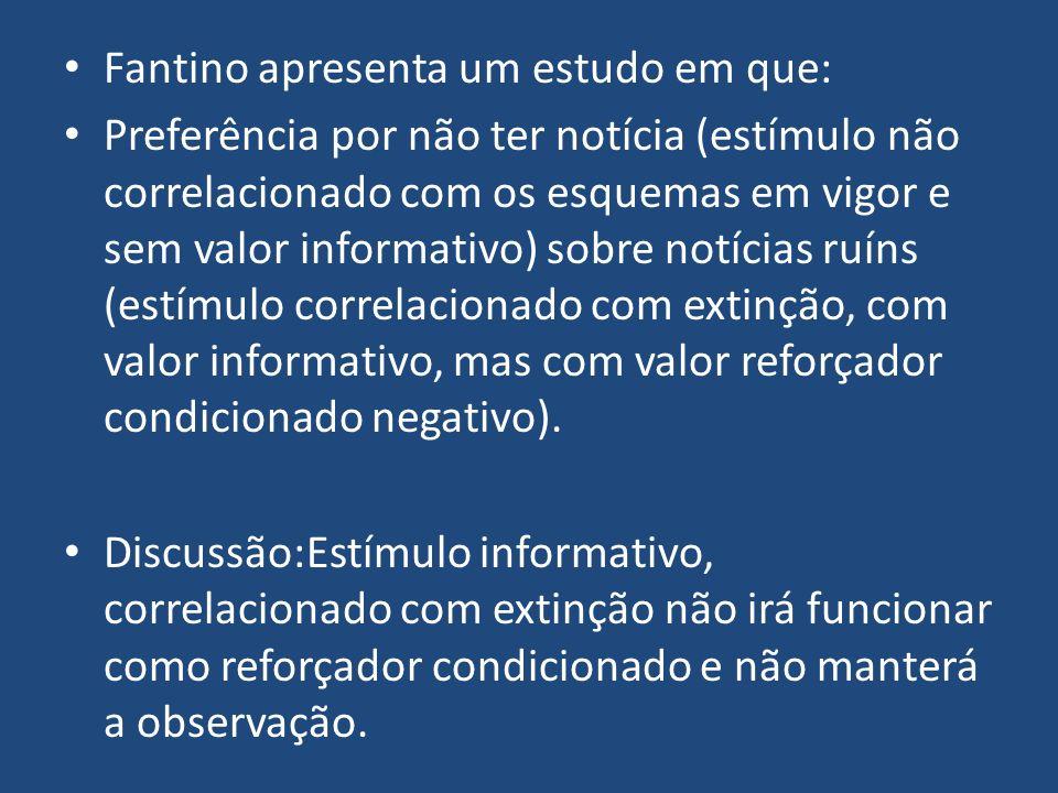 Fantino apresenta um estudo em que: Preferência por não ter notícia (estímulo não correlacionado com os esquemas em vigor e sem valor informativo) sob