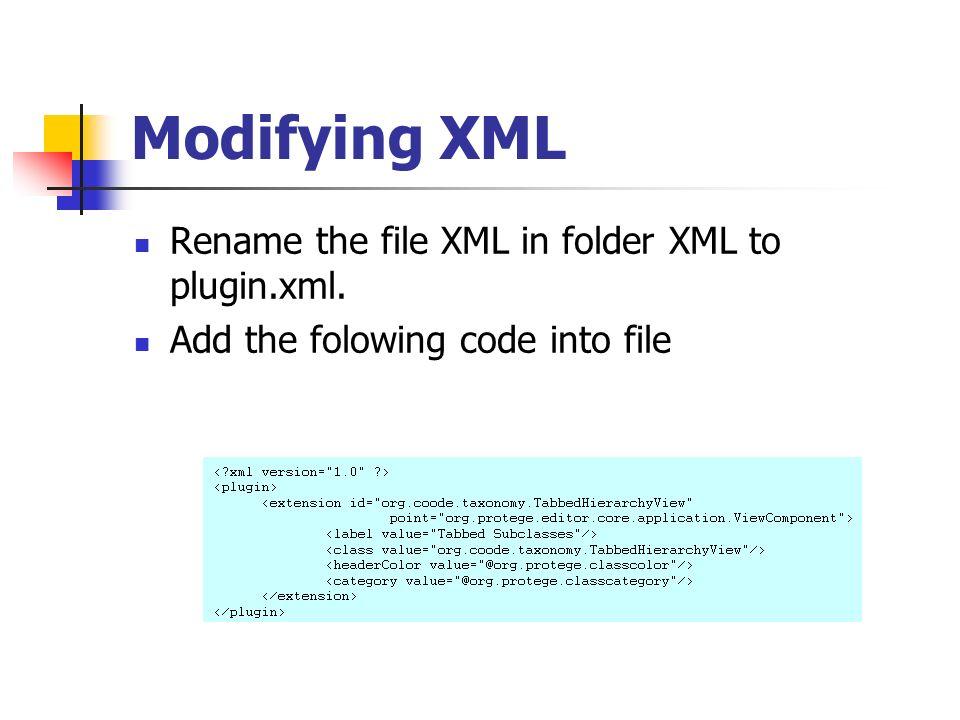 Modifying XML Rename the file XML in folder XML to plugin.xml. Add the folowing code into file