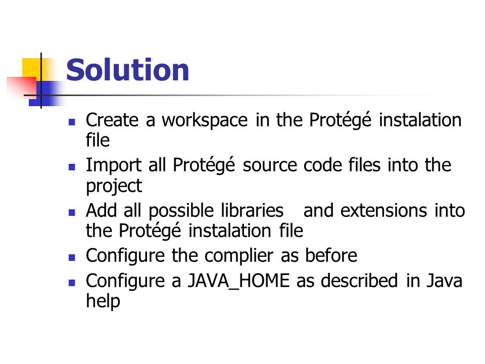 Solution Create a workspace in the Protégé instalation file Import all Protégé source code files into the project Add all possible libraries and exten