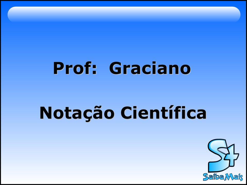 Notação Científica Prof: Graciano
