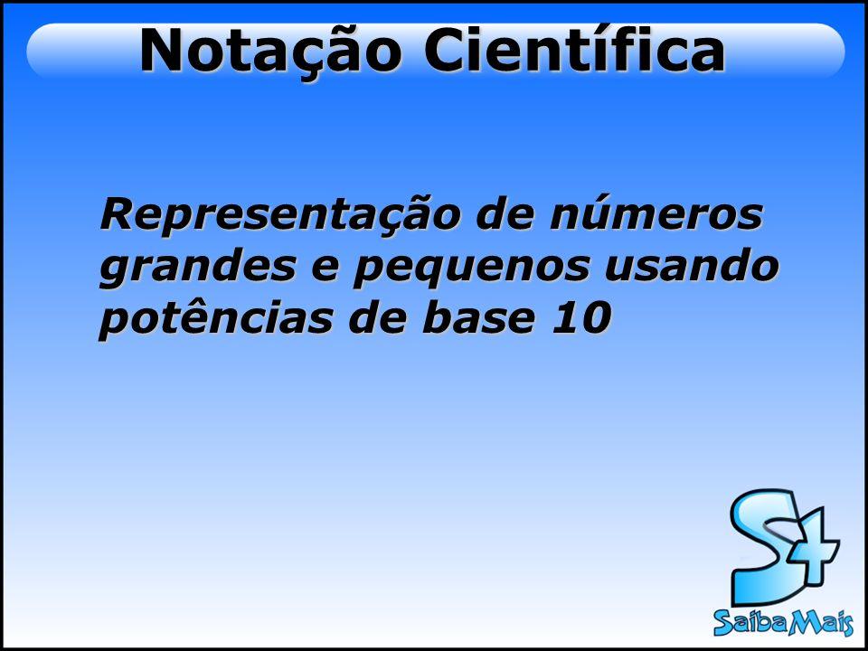 Notação científica é uma forma de representar números muito grandes ou muito pequenos, baseada no uso de potências de base 10.