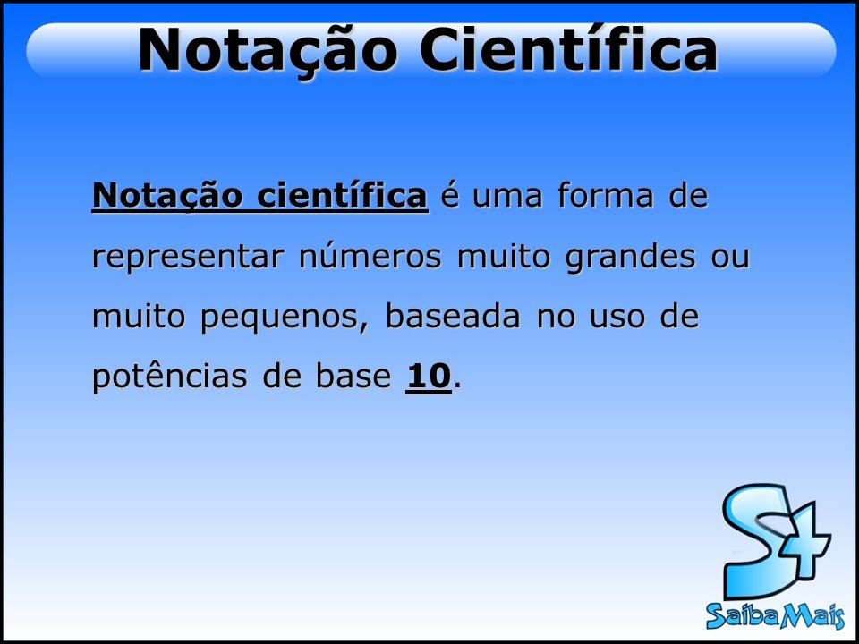 Potências de base 10 Expoentes positivos Exemplo: 10 3 = 10 x 10 x 10 = 1000 Expoentes negativos Exemplo: 10 -3 = 1 = 1= 0,001 10 3 1000