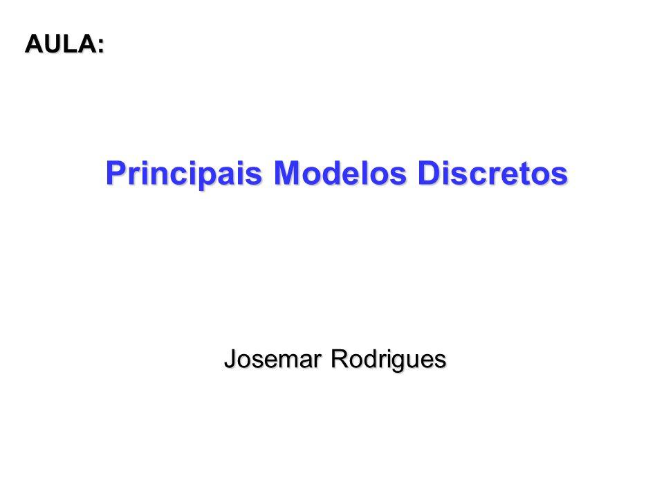 Principais Modelos Discretos Josemar Rodrigues AULA: