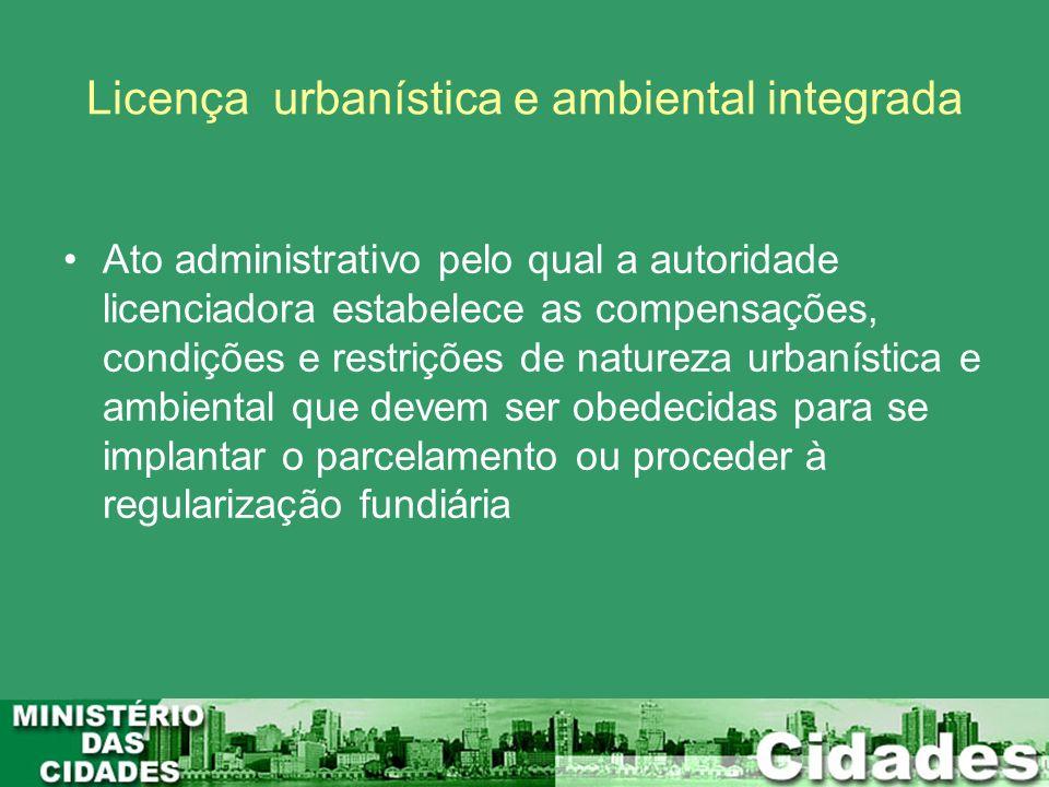 Licença urbanística e ambiental integrada Ato administrativo pelo qual a autoridade licenciadora estabelece as compensações, condições e restrições de