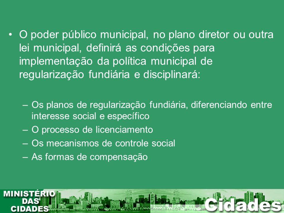 O poder público municipal, no plano diretor ou outra lei municipal, definirá as condições para implementação da política municipal de regularização fu