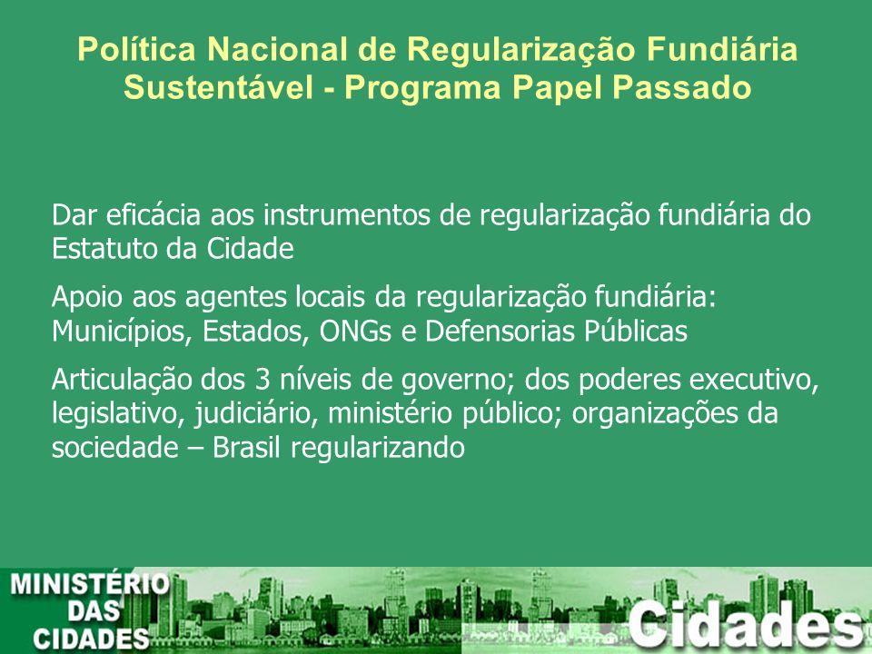 Dar eficácia aos instrumentos de regularização fundiária do Estatuto da Cidade Apoio aos agentes locais da regularização fundiária: Municípios, Estado