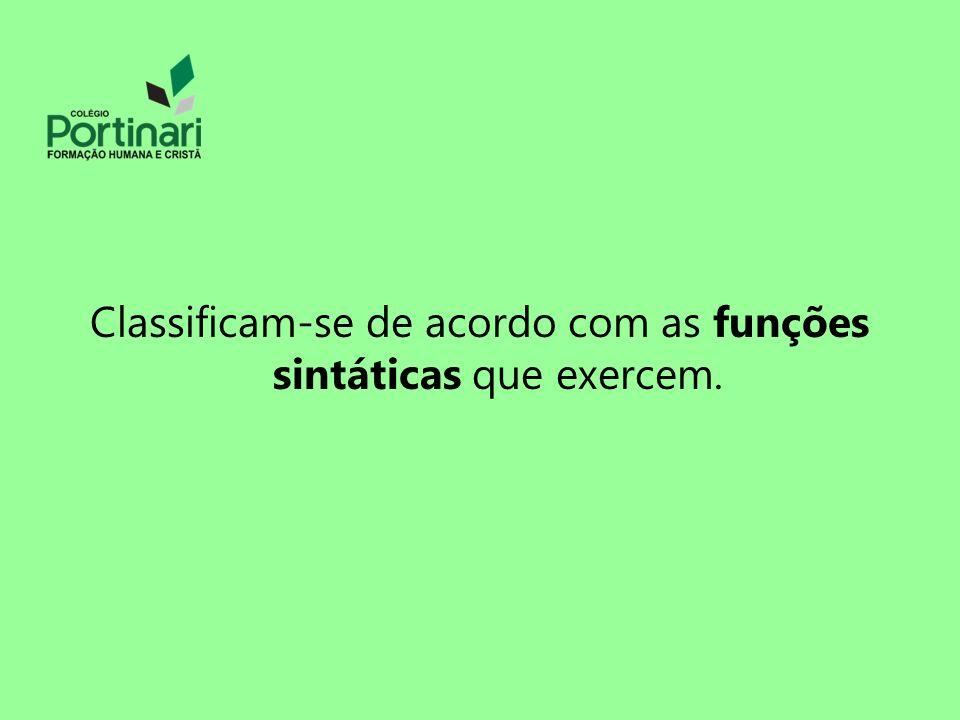 Classificam-se de acordo com as funções sintáticas que exercem.