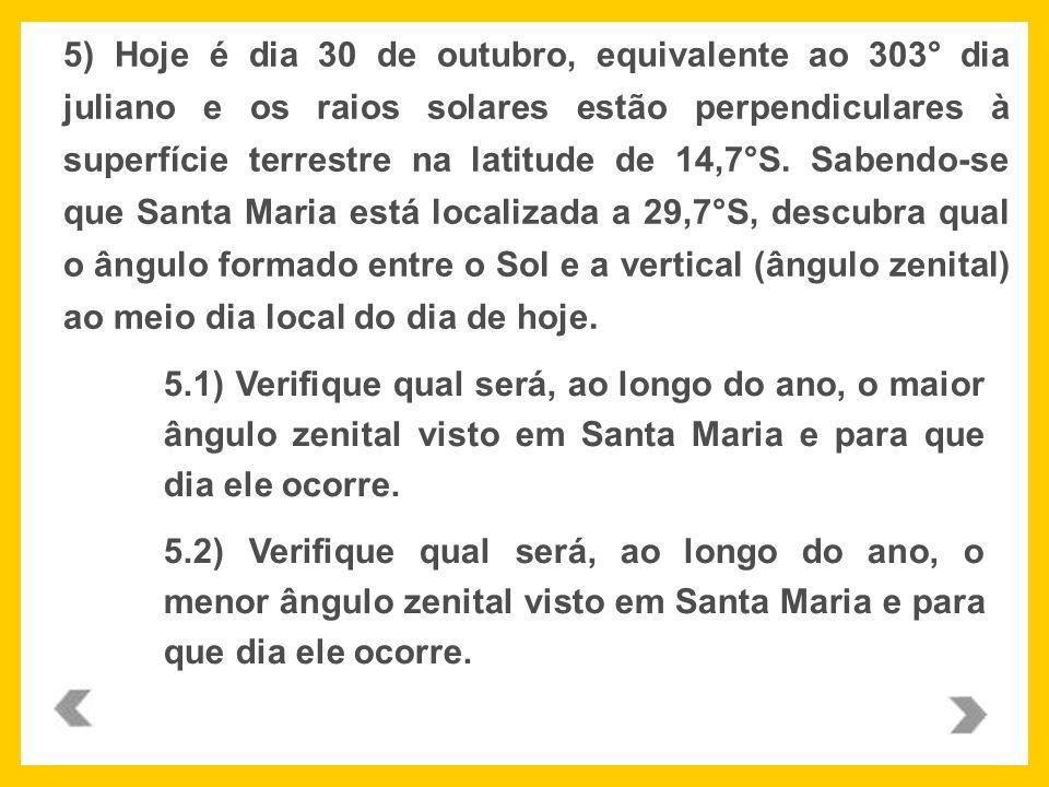 5.1) Verifique qual será, ao longo do ano, o maior ângulo zenital visto em Santa Maria e para que dia ele ocorre. 5.2) Verifique qual será, ao longo d