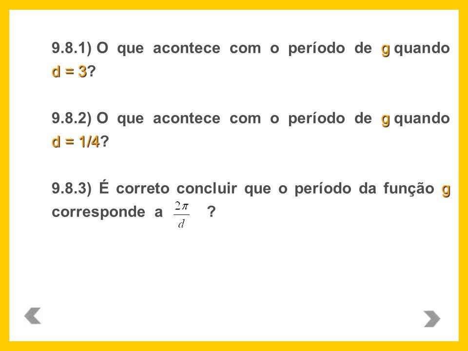 g d = 3 9.8.1) O que acontece com o período de g quando d = 3? g d = 1/4 9.8.2) O que acontece com o período de g quando d = 1/4? g 9.8.3) É correto c
