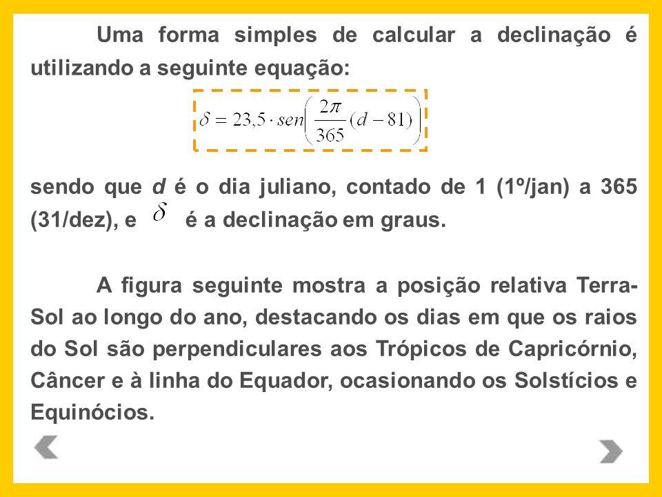 Uma forma simples de calcular a declinação é utilizando a seguinte equação: sendo que d é o dia juliano, contado de 1 (1º/jan) a 365 (31/dez), e é a d