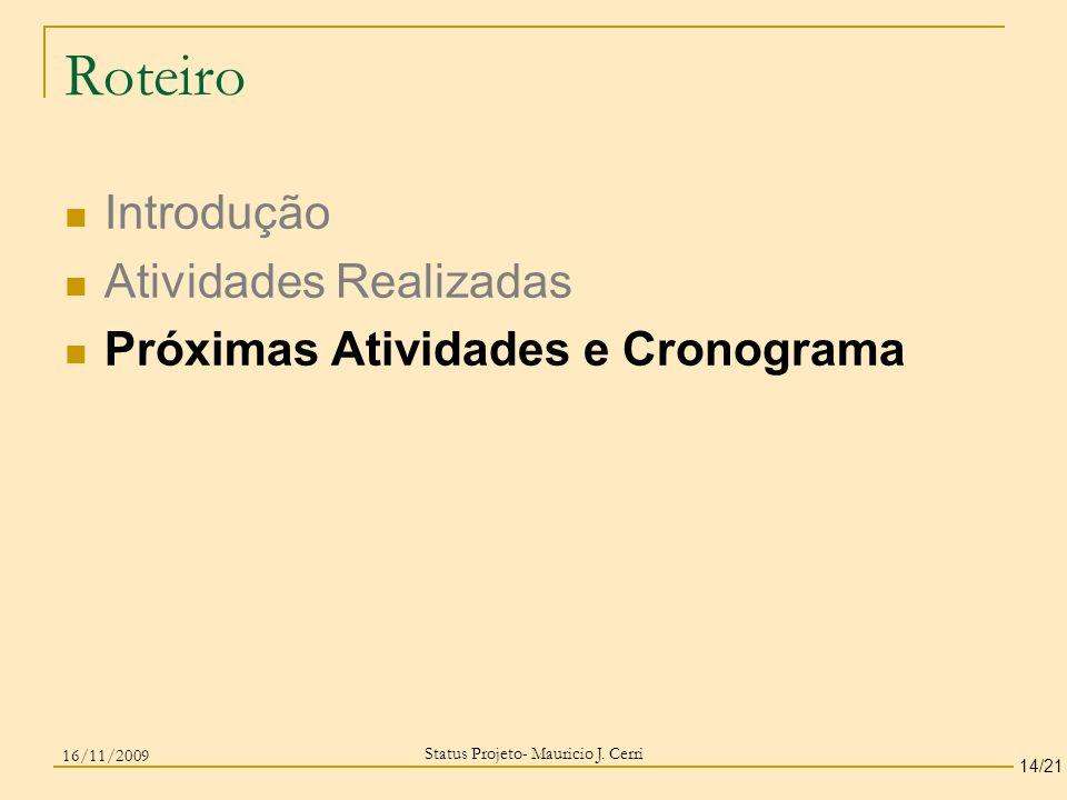Roteiro Introdução Atividades Realizadas Próximas Atividades e Cronograma Status Projeto- Mauricio J. Cerri 14/21 16/11/2009
