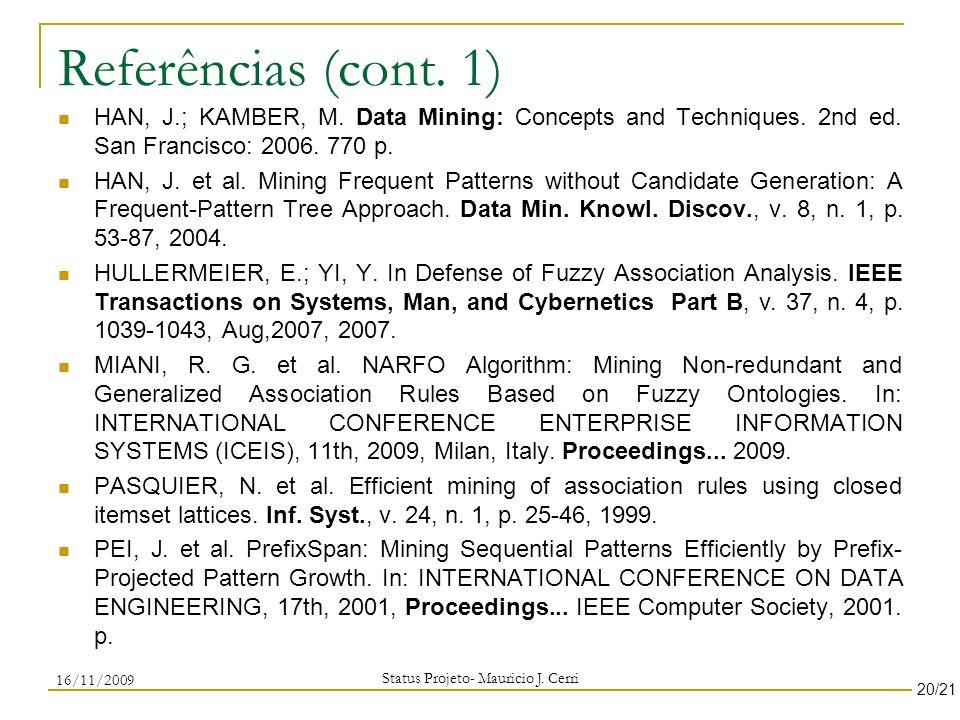 Referências (cont. 1) HAN, J.; KAMBER, M. Data Mining: Concepts and Techniques. 2nd ed. San Francisco: 2006. 770 p. HAN, J. et al. Mining Frequent Pat