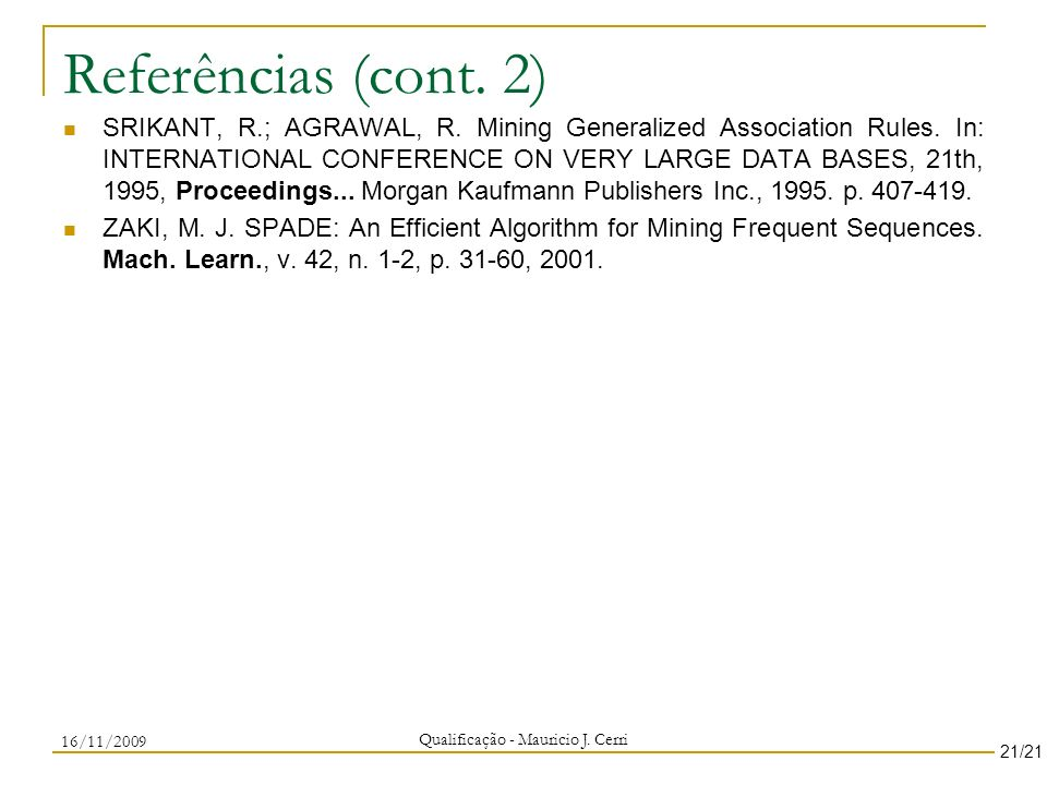 Referências (cont. 2) SRIKANT, R.; AGRAWAL, R. Mining Generalized Association Rules. In: INTERNATIONAL CONFERENCE ON VERY LARGE DATA BASES, 21th, 1995