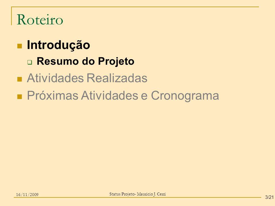 Roteiro Introdução Resumo do Projeto Atividades Realizadas Próximas Atividades e Cronograma Status Projeto- Mauricio J. Cerri 3/21 16/11/2009