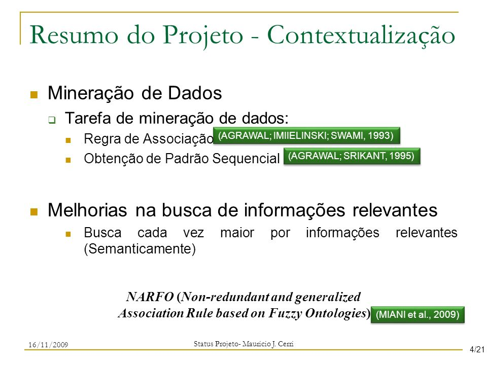 Resumo do Projeto - Contextualização Mineração de Dados Tarefa de mineração de dados: Regra de Associação Obtenção de Padrão Sequencial Melhorias na b