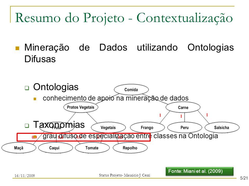 Resumo do Projeto - Objetivos Baseado no algoritmo NARFO Explorar grau de especialização classes na taxonomia difusa Utilizar a análise do grau de especialização para obter padrões sequenciais Status Projeto- Mauricio J.
