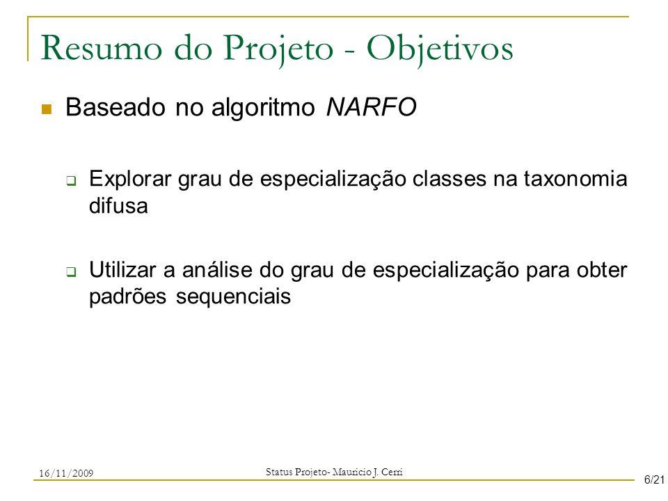 Resumo do Projeto - Objetivos Baseado no algoritmo NARFO Explorar grau de especialização classes na taxonomia difusa Utilizar a análise do grau de esp