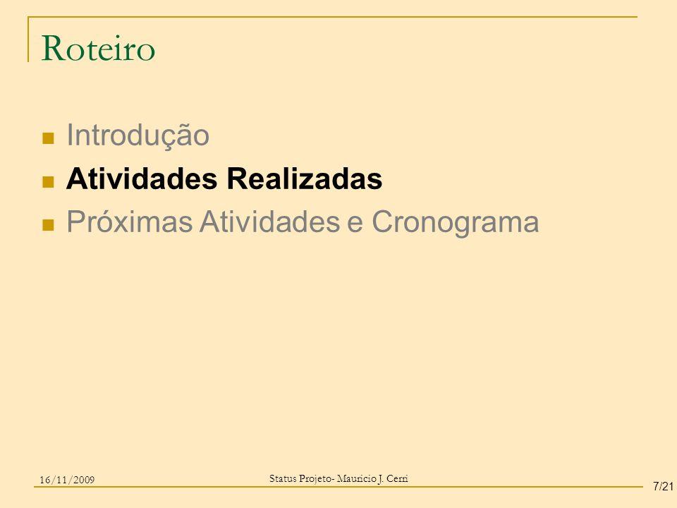 Roteiro Introdução Atividades Realizadas Próximas Atividades e Cronograma Status Projeto- Mauricio J. Cerri 7/21 16/11/2009