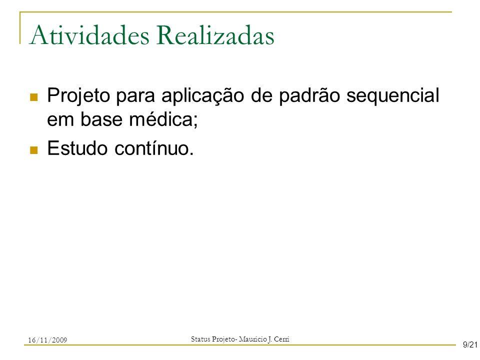 Atividades Realizadas Status Projeto- Mauricio J. Cerri 9/21 Projeto para aplicação de padrão sequencial em base médica; Estudo contínuo. 16/11/2009