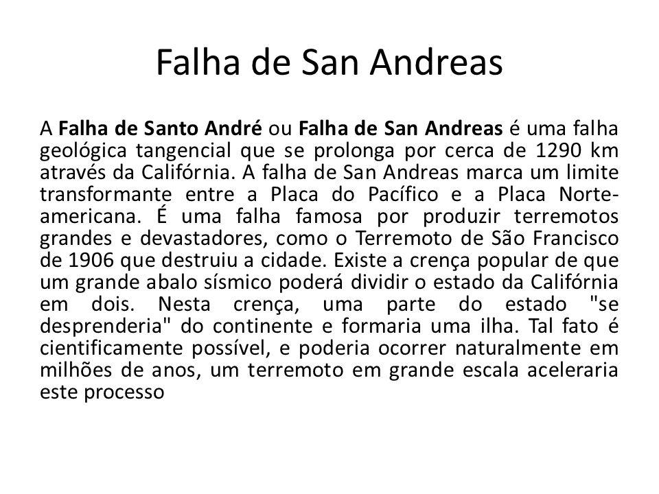 Falha de San Andreas A Falha de Santo André ou Falha de San Andreas é uma falha geológica tangencial que se prolonga por cerca de 1290 km através da C