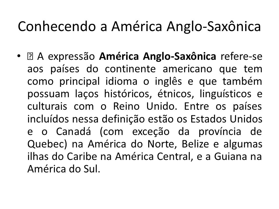 Conhecendo a América Anglo-Saxônica — A expressão América Anglo-Saxônica refere-se aos países do continente americano que tem como principal idioma o