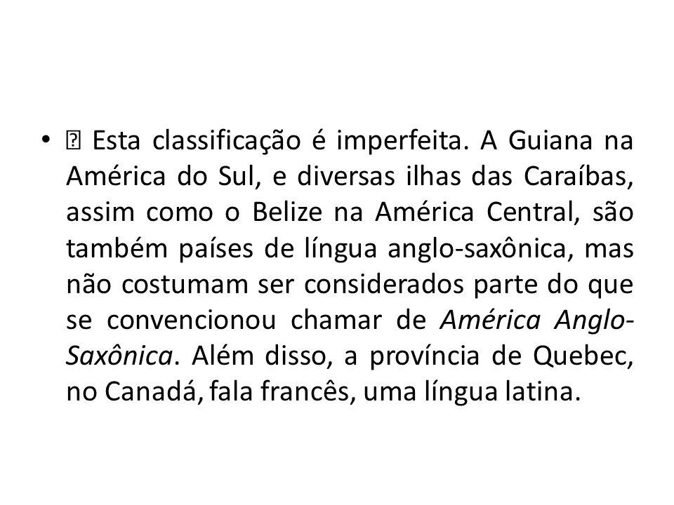 — Esta classificação é imperfeita. A Guiana na América do Sul, e diversas ilhas das Caraíbas, assim como o Belize na América Central, são também paíse