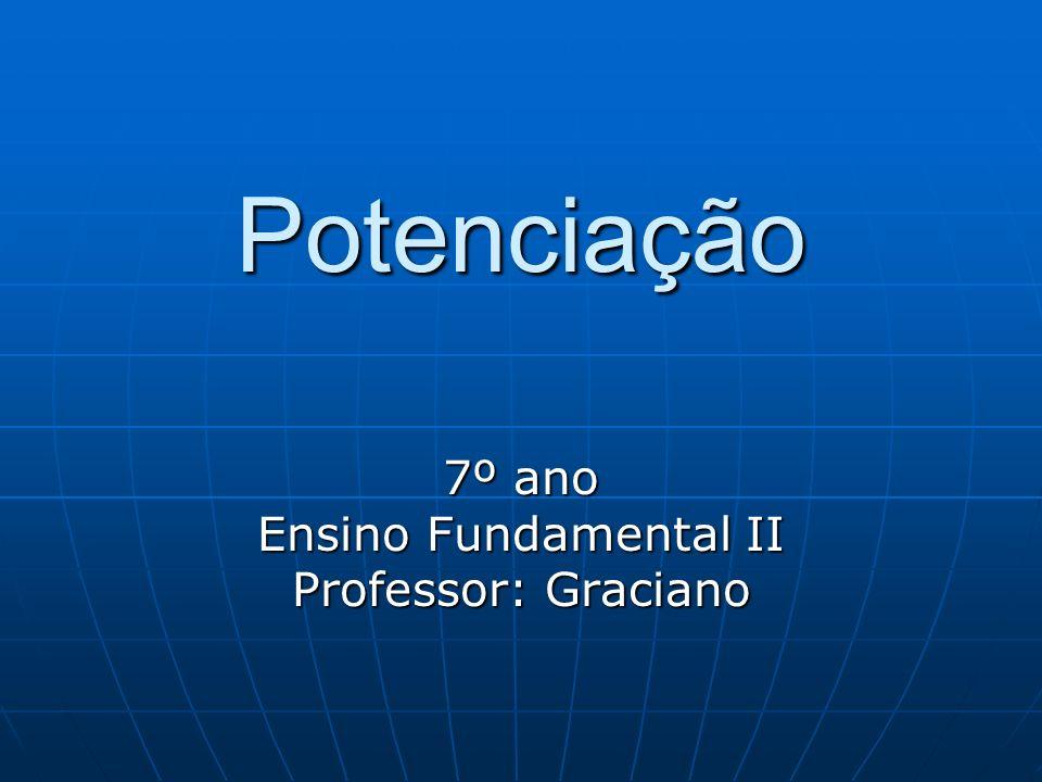 Potenciação 7º ano Ensino Fundamental II Professor: Graciano