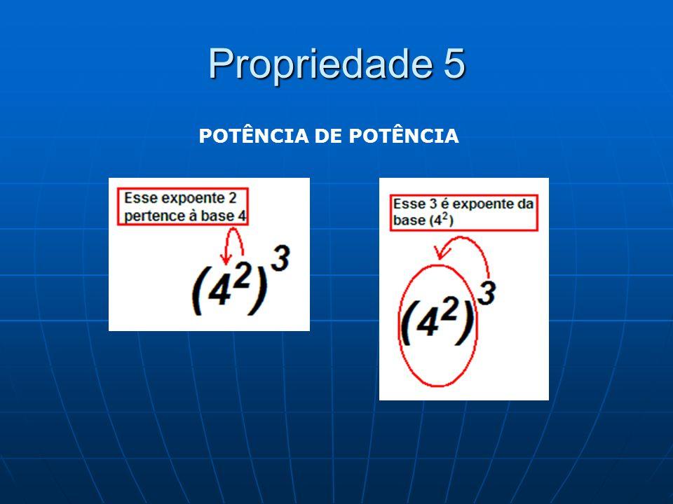 Propriedade 5 POTÊNCIA DE POTÊNCIA