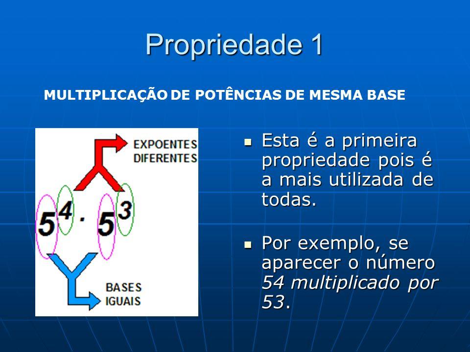 Propriedade 1 Esta é a primeira propriedade pois é a mais utilizada de todas. Esta é a primeira propriedade pois é a mais utilizada de todas. Por exem