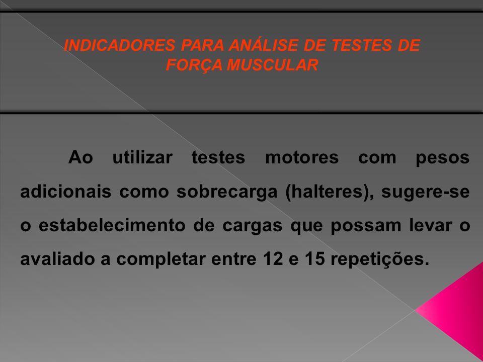 Ao utilizar testes motores com pesos adicionais como sobrecarga (halteres), sugere-se o estabelecimento de cargas que possam levar o avaliado a comple