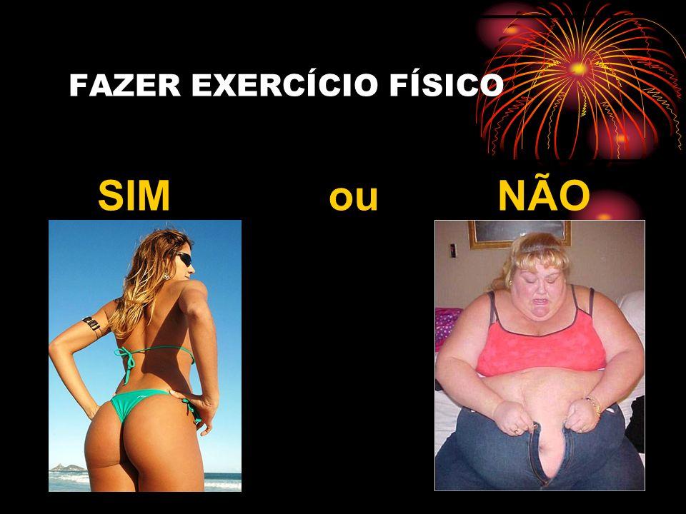 FAZER EXERCÍCIO FÍSICO SIMouNÃO