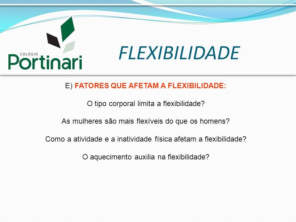 FLEXIBILIDADE E) FATORES QUE AFETAM A FLEXIBILIDADE: O tipo corporal limita a flexibilidade? As mulheres são mais flexíveis do que os homens? Como a a
