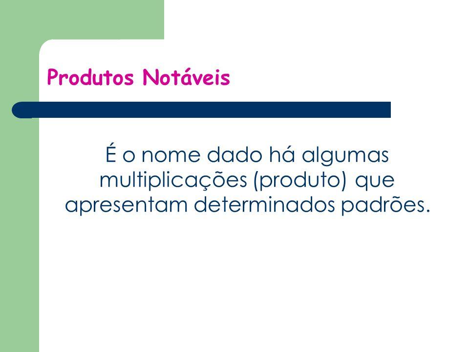 Produtos Notáveis É o nome dado há algumas multiplicações (produto) que apresentam determinados padrões.