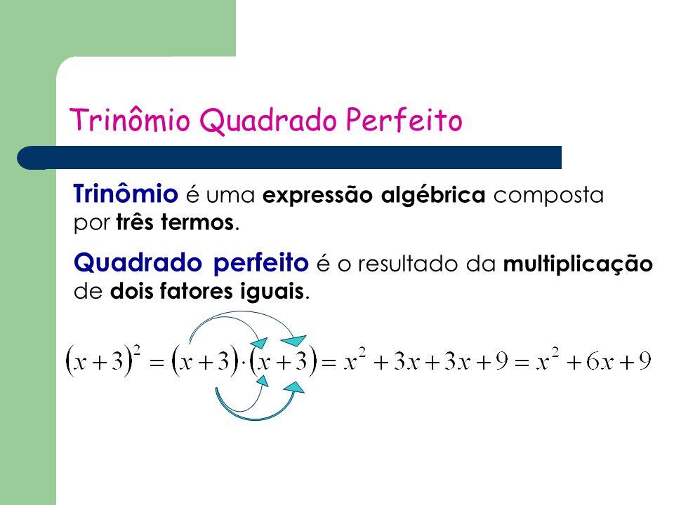Trinômio Quadrado Perfeito Trinômio é uma expressão algébrica composta por três termos.