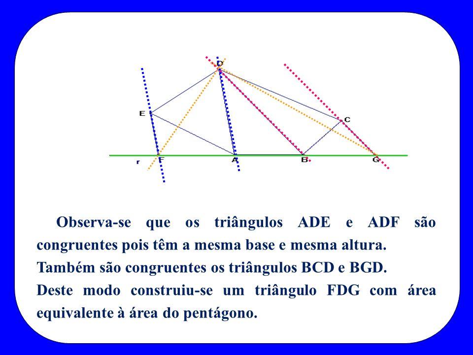 Observa-se que os triângulos ADE e ADF são congruentes pois têm a mesma base e mesma altura. Também são congruentes os triângulos BCD e BGD. Deste mod
