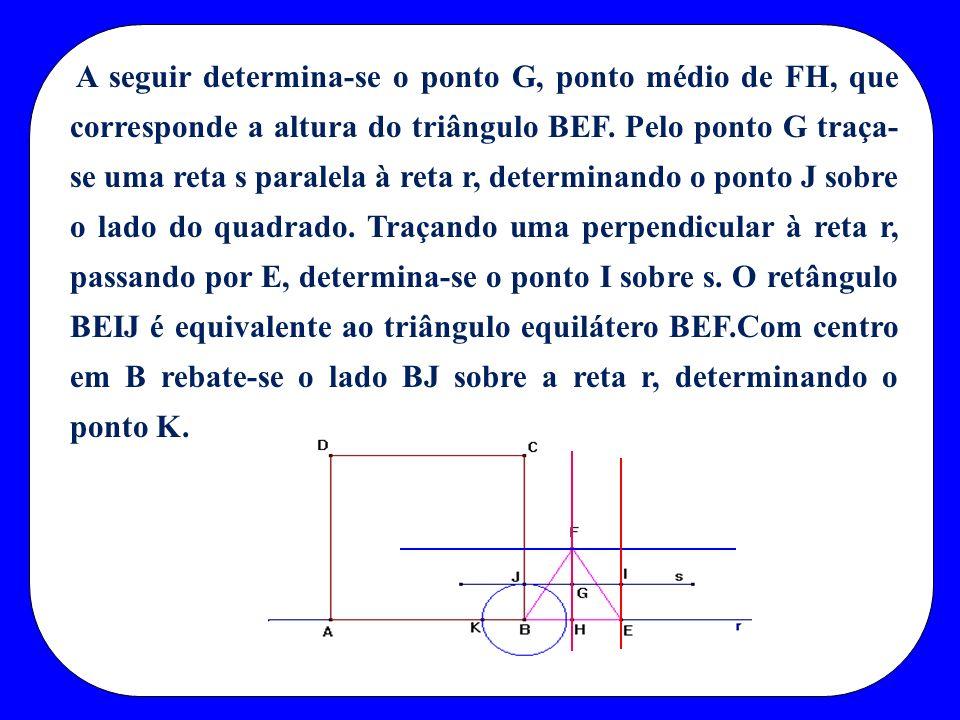 A seguir determina-se o ponto G, ponto médio de FH, que corresponde a altura do triângulo BEF. Pelo ponto G traça- se uma reta s paralela à reta r, de