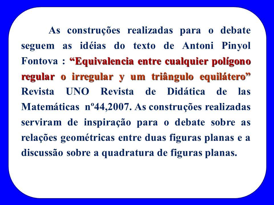 Equivalencia entre cualquier polígono regular o irregular y um triângulo equilátero As construções realizadas para o debate seguem as idéias do texto