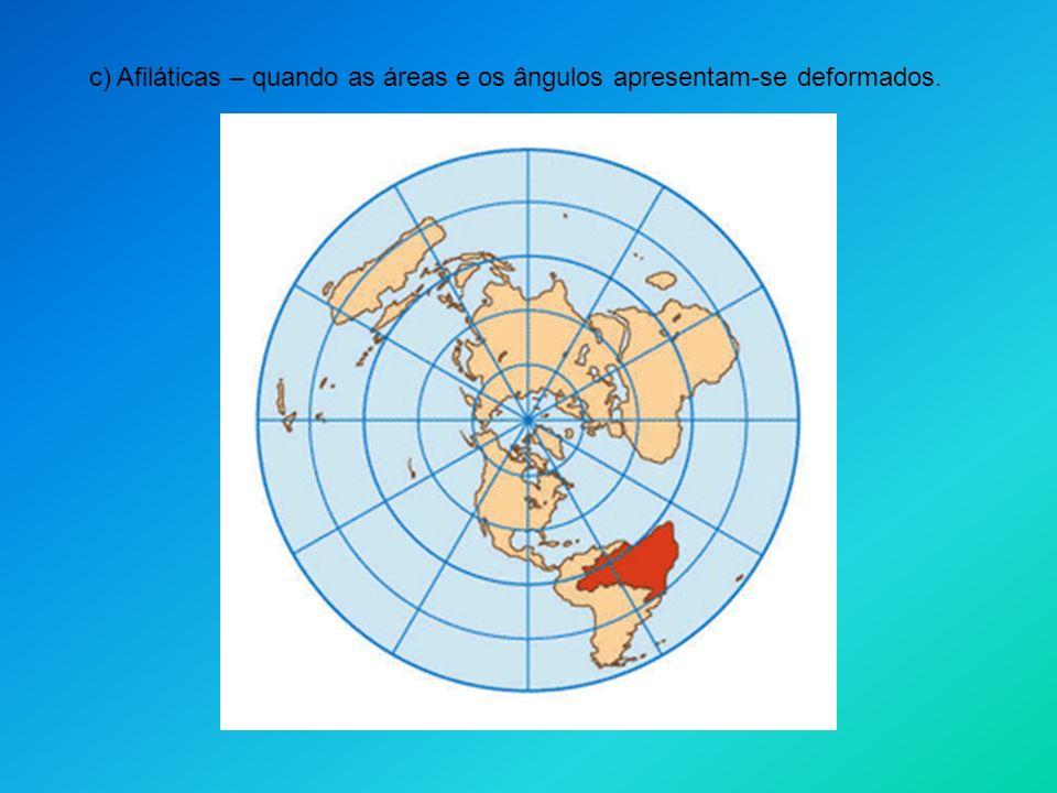 c) Afiláticas – quando as áreas e os ângulos apresentam-se deformados.