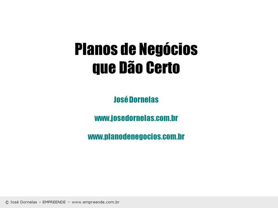 © José Dornelas – EMPREENDE – www.empreende.com.br Planos de Negócios que Dão Certo José Dornelas www.josedornelas.com.br www.planodenegocios.com.br