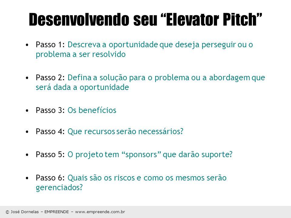 © José Dornelas – EMPREENDE – www.empreende.com.br Desenvolvendo seu Elevator Pitch Passo 1: Descreva a oportunidade que deseja perseguir ou o problem