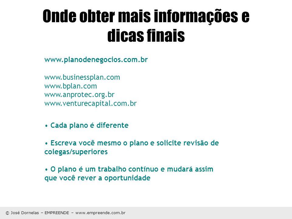 © José Dornelas – EMPREENDE – www.empreende.com.br Onde obter mais informações e dicas finais www.planodenegocios.com.br www.businessplan.com www.bpla