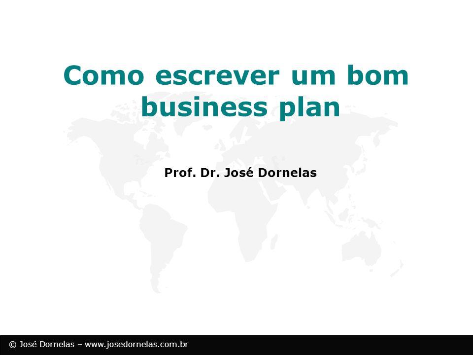 © José Dornelas – www.josedornelas.com.br 1 - Capa 2 - Sumário 3 - Sumário Executivo 4 - Planejamento Estratégico do Negócio 5 - Descrição da Empresa 6 - Produtos e Serviços 7 - Análise de Mercado 8 - Estratégias de Marketing 9 - Plano Financeiro 10 - Anexos Obs.: Vide estruturas do livro Empreendedorismo e definir a mais adequada ao seu negócio O que contém o Plano de Negócios de uma empresa?