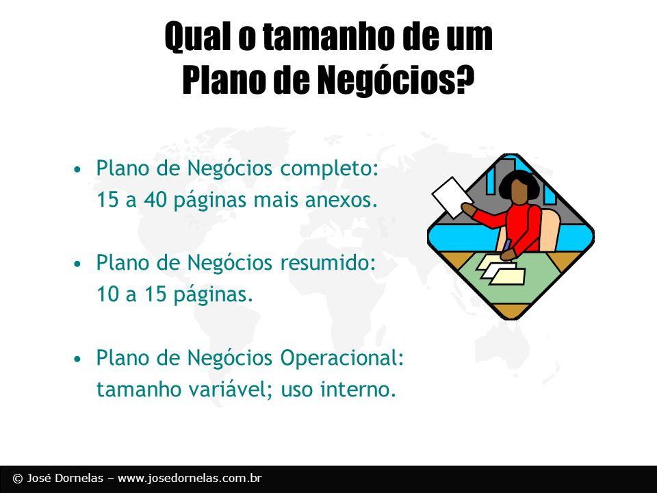 © José Dornelas – www.josedornelas.com.br Qual o tamanho de um Plano de Negócios? Plano de Negócios completo: 15 a 40 páginas mais anexos. Plano de Ne
