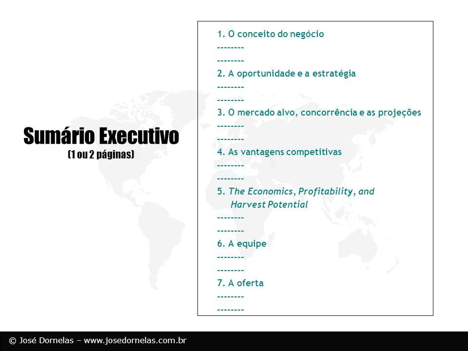 © José Dornelas – www.josedornelas.com.br Sumário Executivo (1 ou 2 páginas) 1. O conceito do negócio -------- 2. A oportunidade e a estratégia ------